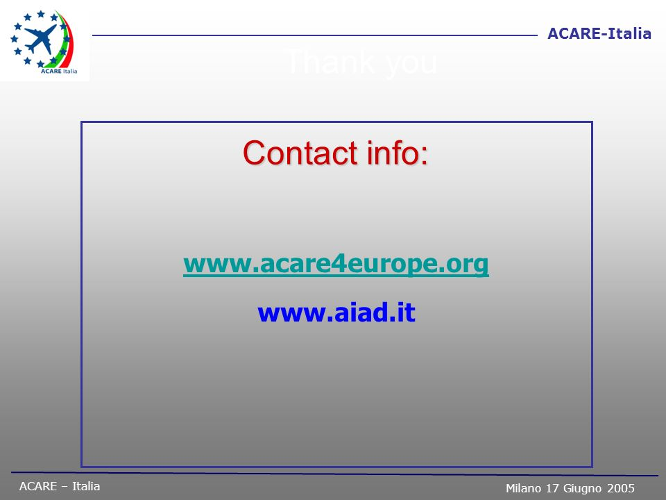Thank you Contact info: www.acare4europe.org www.aiad.it