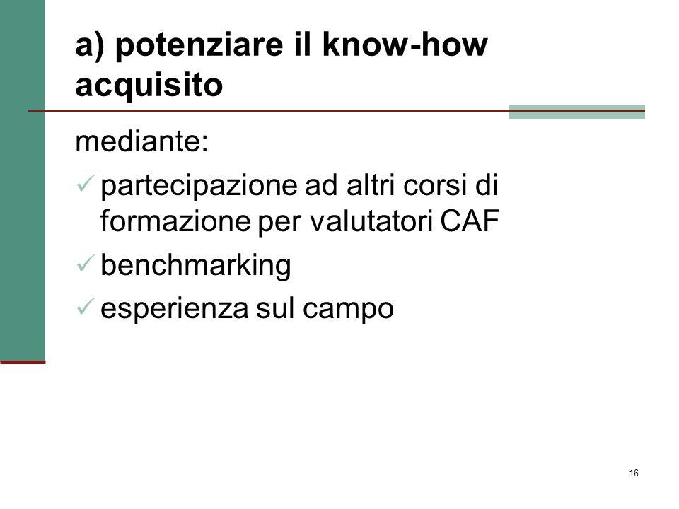 a) potenziare il know-how acquisito