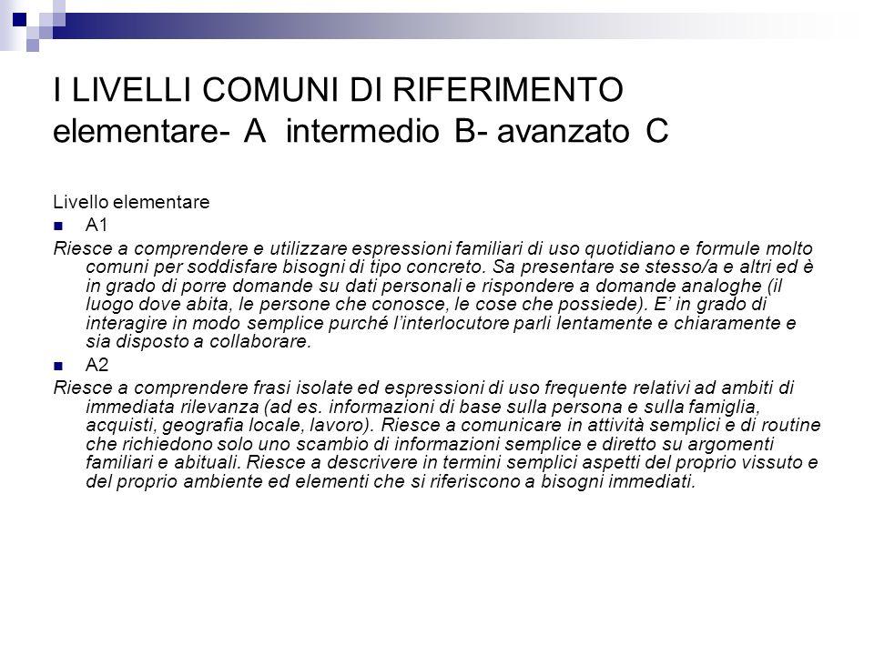I LIVELLI COMUNI DI RIFERIMENTO elementare- A intermedio B- avanzato C