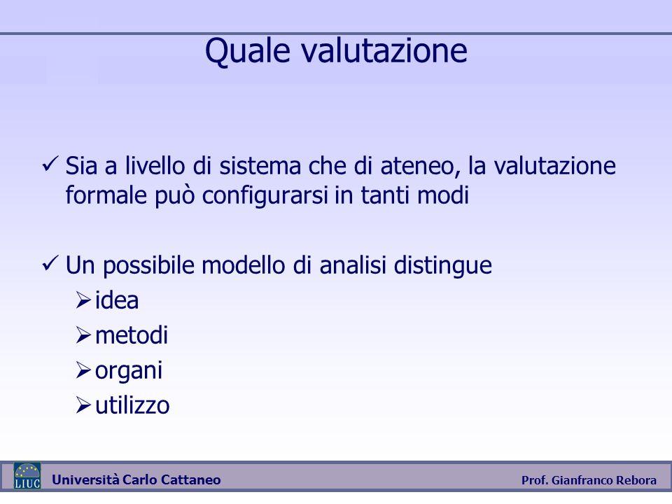 Quale valutazione Sia a livello di sistema che di ateneo, la valutazione formale può configurarsi in tanti modi.