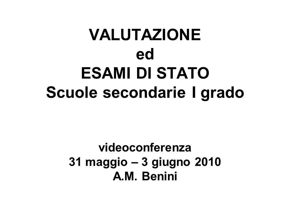 VALUTAZIONE ed ESAMI DI STATO Scuole secondarie I grado videoconferenza 31 maggio – 3 giugno 2010 A.M.