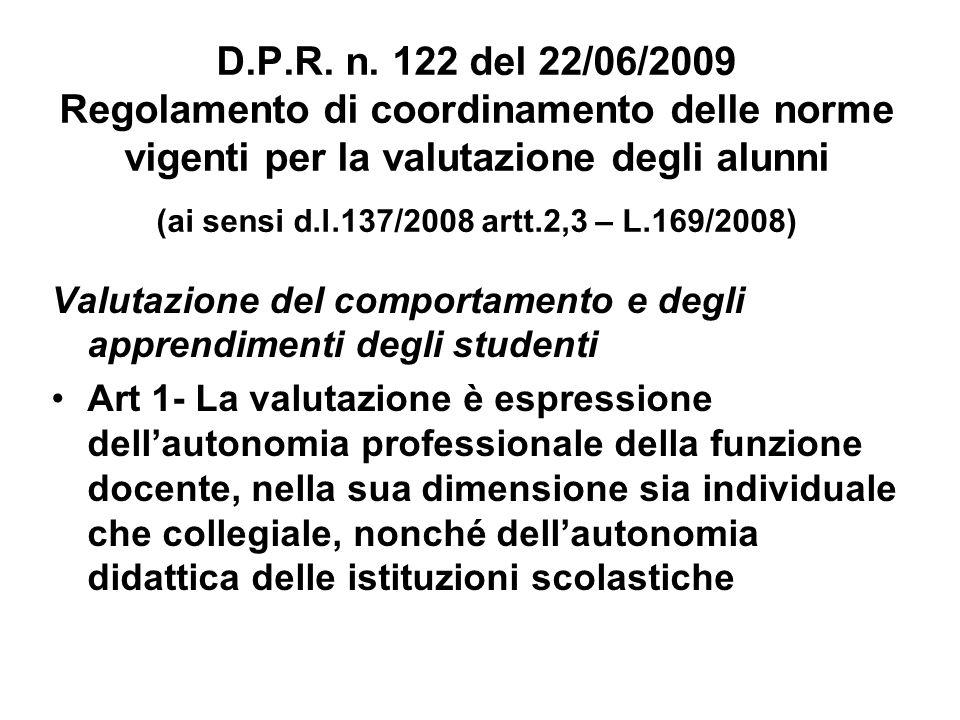 D.P.R. n. 122 del 22/06/2009 Regolamento di coordinamento delle norme vigenti per la valutazione degli alunni (ai sensi d.l.137/2008 artt.2,3 – L.169/2008)