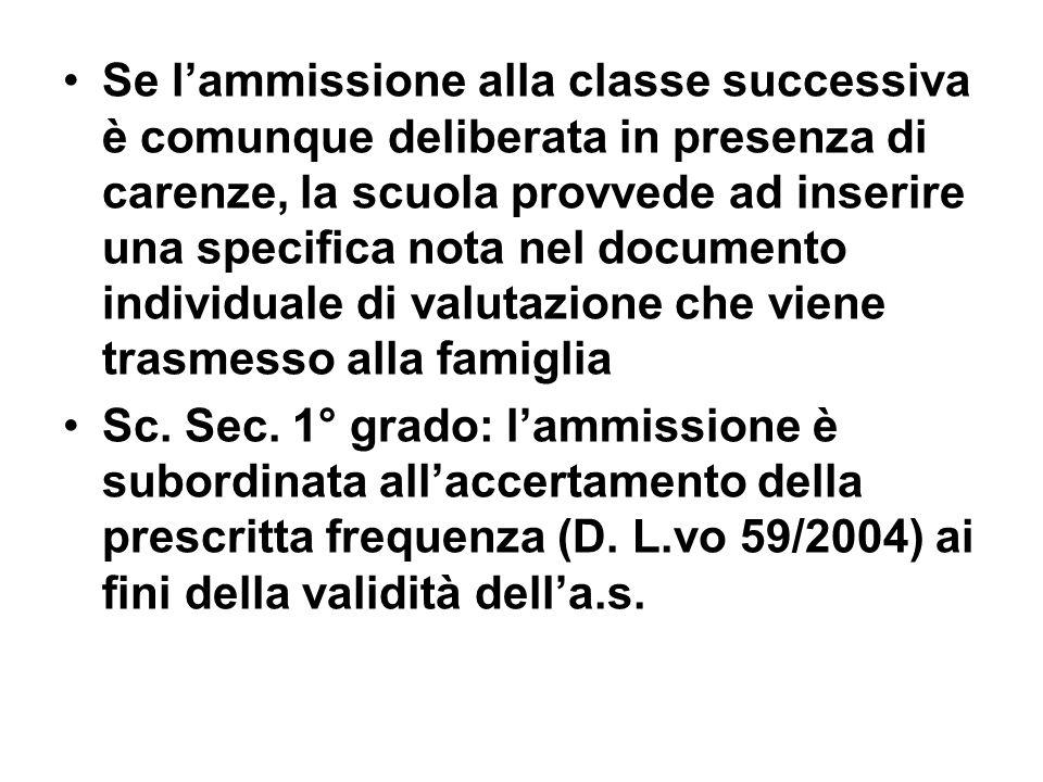 Se l'ammissione alla classe successiva è comunque deliberata in presenza di carenze, la scuola provvede ad inserire una specifica nota nel documento individuale di valutazione che viene trasmesso alla famiglia
