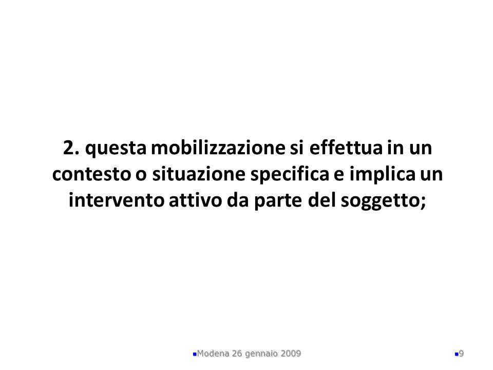 2. questa mobilizzazione si effettua in un contesto o situazione specifica e implica un intervento attivo da parte del soggetto;