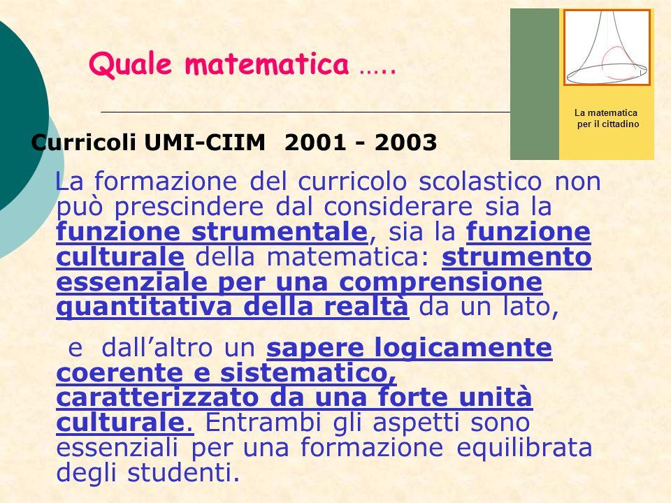 Quale matematica ….. La matematica. per il cittadino. Curricoli UMI-CIIM 2001 - 2003.
