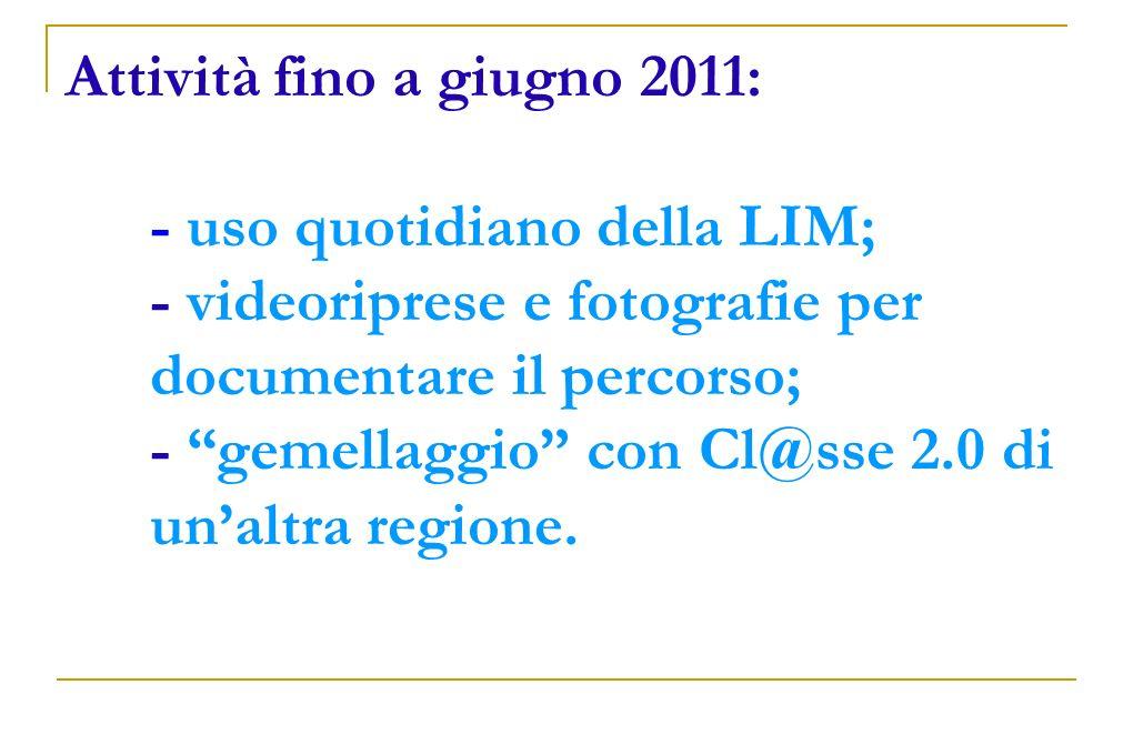 Attività fino a giugno 2011: - uso quotidiano della LIM; - videoriprese e fotografie per documentare il percorso; - gemellaggio con Cl@sse 2.0 di un'altra regione.