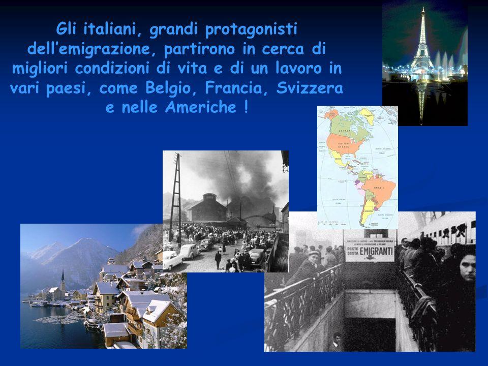 Gli italiani, grandi protagonisti dell'emigrazione, partirono in cerca di migliori condizioni di vita e di un lavoro in vari paesi, come Belgio, Francia, Svizzera e nelle Americhe !