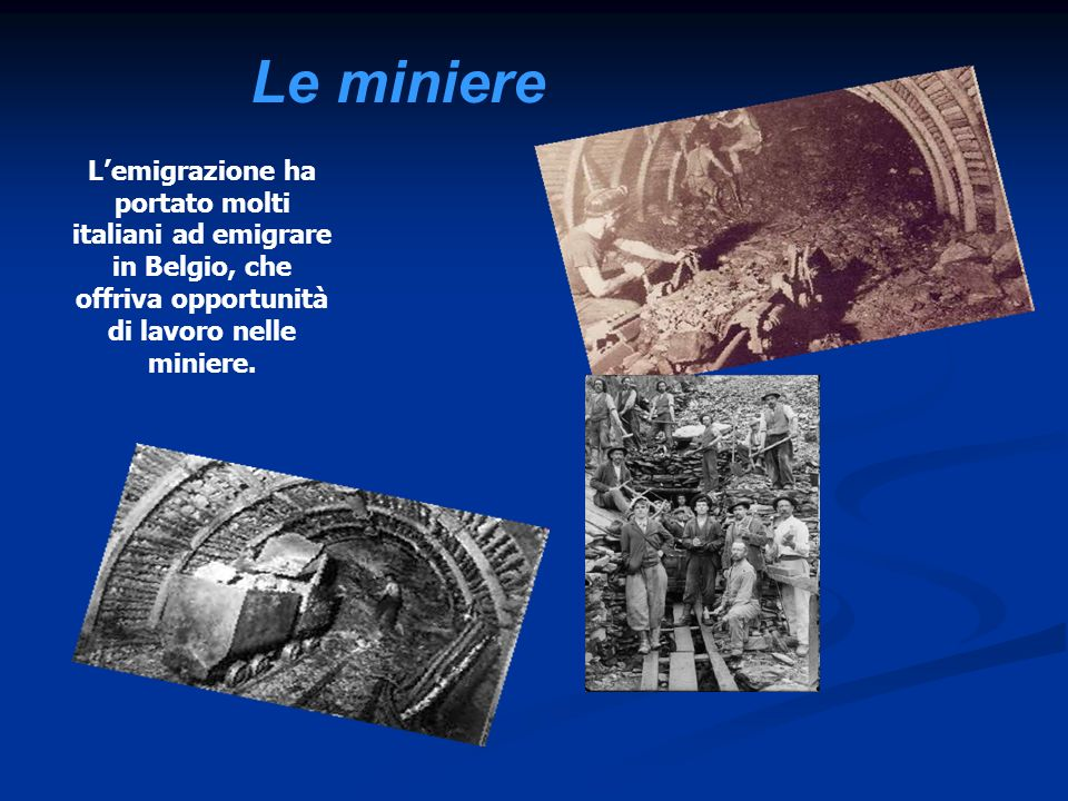 Le miniere L'emigrazione ha portato molti italiani ad emigrare in Belgio, che offriva opportunità di lavoro nelle miniere.