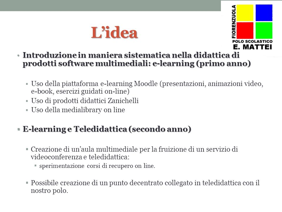 L'idea Introduzione in maniera sistematica nella didattica di prodotti software multimediali: e-learning (primo anno)