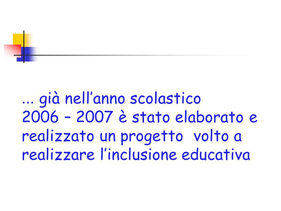 … già nell'anno scolastico 2006 – 2007 è stato elaborato e realizzato un progetto volto a realizzare l'inclusione educativa