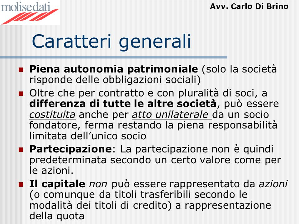 Caratteri generali Piena autonomia patrimoniale (solo la società risponde delle obbligazioni sociali)