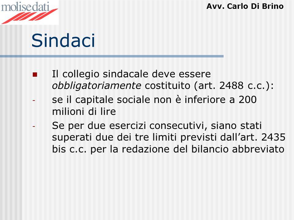 SindaciIl collegio sindacale deve essere obbligatoriamente costituito (art. 2488 c.c.): se il capitale sociale non è inferiore a 200 milioni di lire.