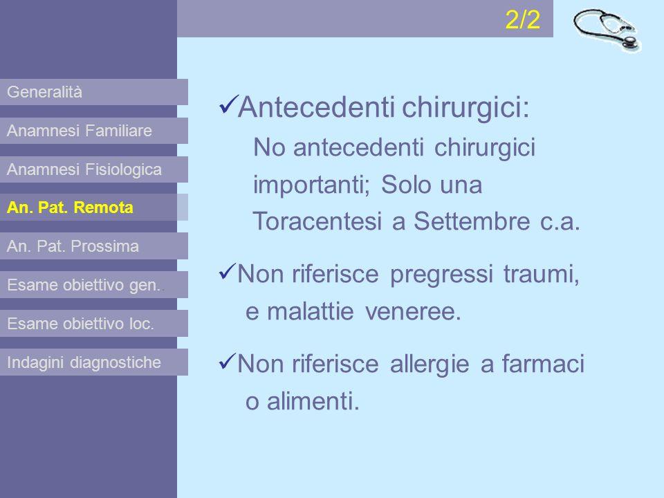 2/2 Generalità. Antecedenti chirurgici: No antecedenti chirurgici importanti; Solo una Toracentesi a Settembre c.a.