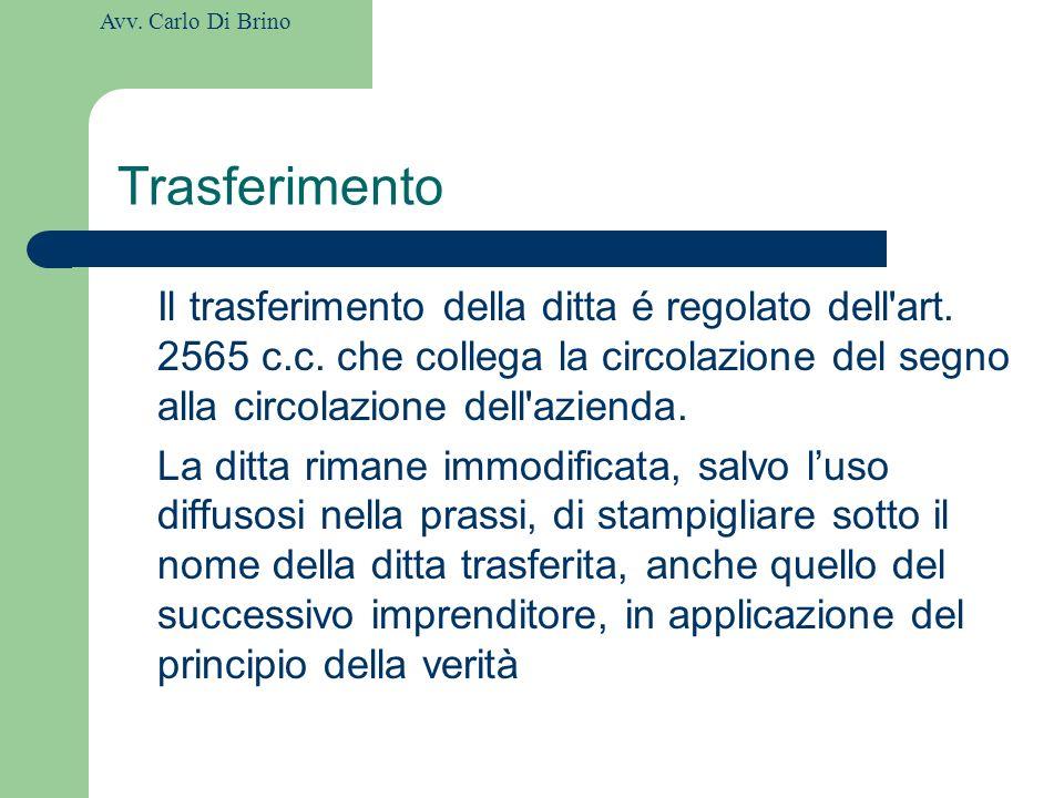 Trasferimento Il trasferimento della ditta é regolato dell art. 2565 c.c. che collega la circolazione del segno alla circolazione dell azienda.