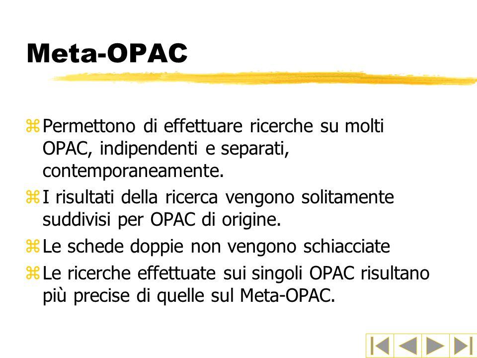 Meta-OPAC Permettono di effettuare ricerche su molti OPAC, indipendenti e separati, contemporaneamente.