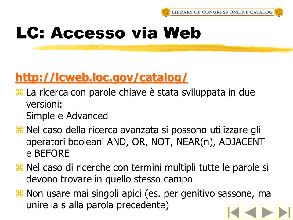 LC: Accesso via Web http://lcweb.loc.gov/catalog/