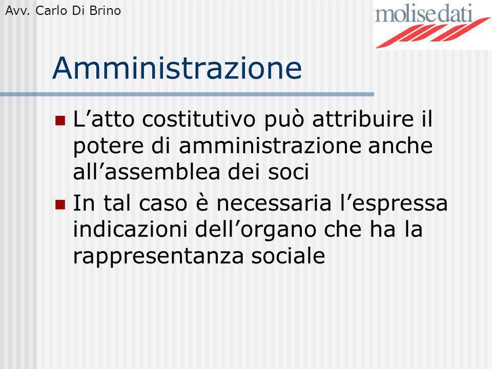 Amministrazione L'atto costitutivo può attribuire il potere di amministrazione anche all'assemblea dei soci.