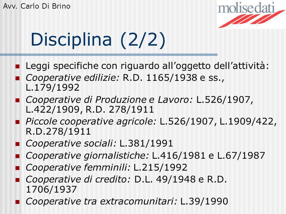 Disciplina (2/2) Leggi specifiche con riguardo all'oggetto dell'attività: Cooperative edilizie: R.D. 1165/1938 e ss., L.179/1992.