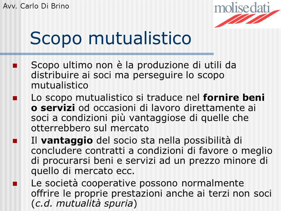 Scopo mutualistico Scopo ultimo non è la produzione di utili da distribuire ai soci ma perseguire lo scopo mutualistico.