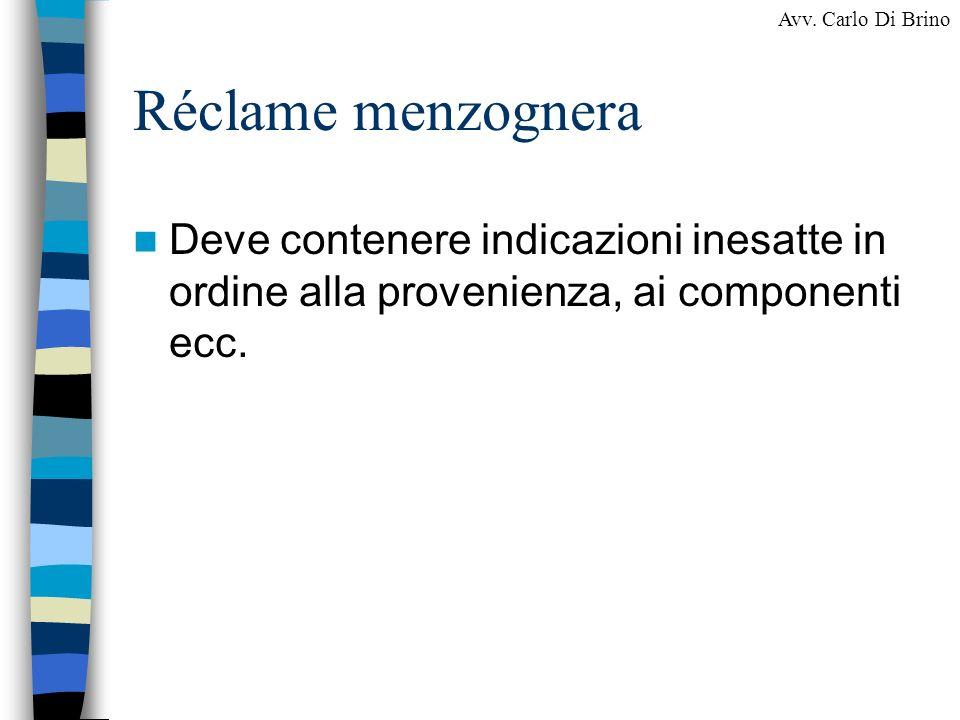 Réclame menzogneraDeve contenere indicazioni inesatte in ordine alla provenienza, ai componenti ecc.