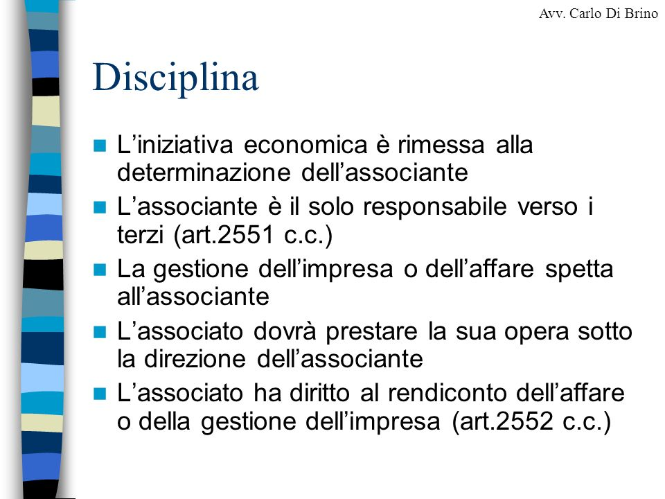 Disciplina L'iniziativa economica è rimessa alla determinazione dell'associante. L'associante è il solo responsabile verso i terzi (art.2551 c.c.)