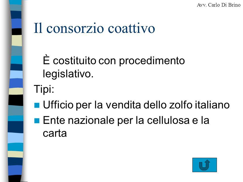 Il consorzio coattivo È costituito con procedimento legislativo. Tipi: