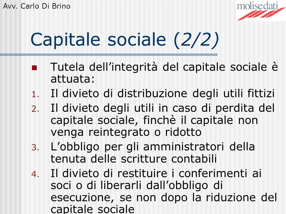 Capitale sociale (2/2) Tutela dell'integrità del capitale sociale è attuata: Il divieto di distribuzione degli utili fittizi.