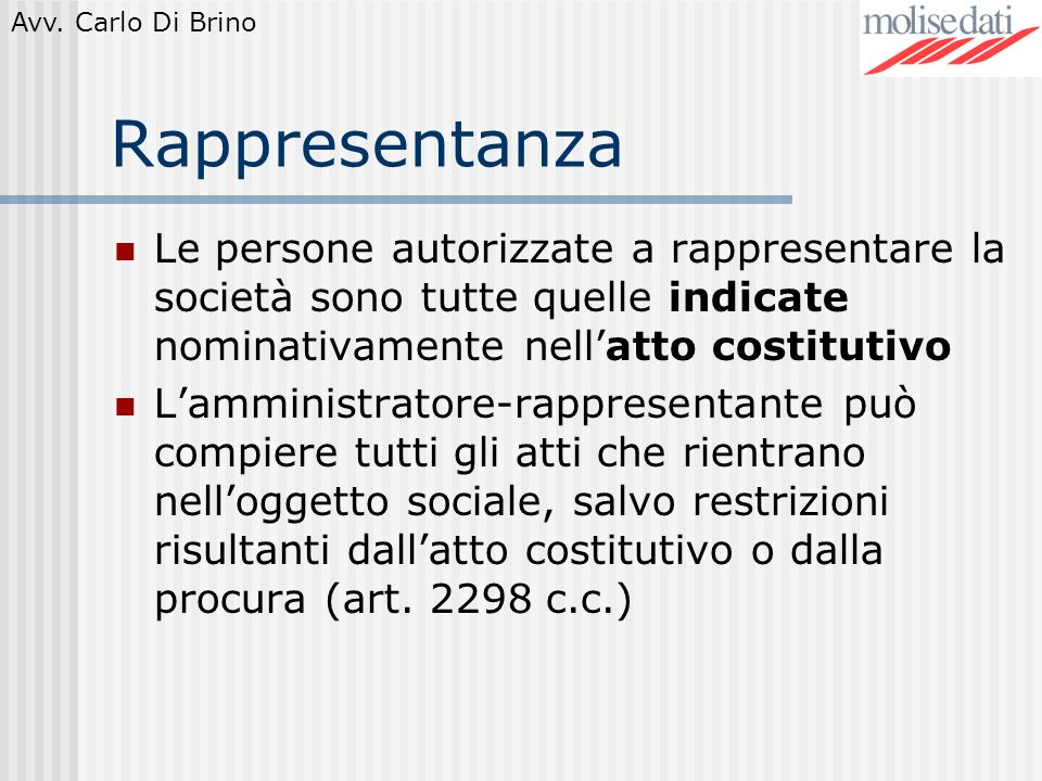 Rappresentanza Le persone autorizzate a rappresentare la società sono tutte quelle indicate nominativamente nell'atto costitutivo.