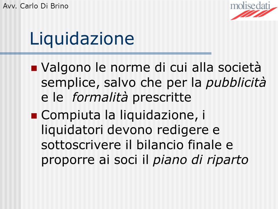 Liquidazione Valgono le norme di cui alla società semplice, salvo che per la pubblicità e le formalità prescritte.