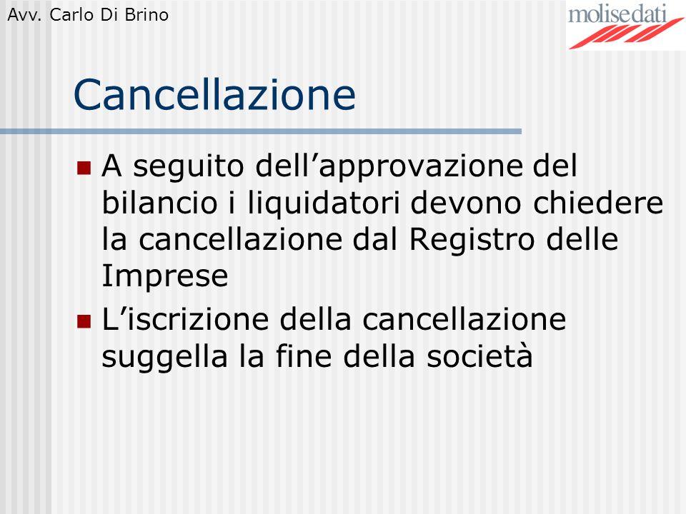 Cancellazione A seguito dell'approvazione del bilancio i liquidatori devono chiedere la cancellazione dal Registro delle Imprese.