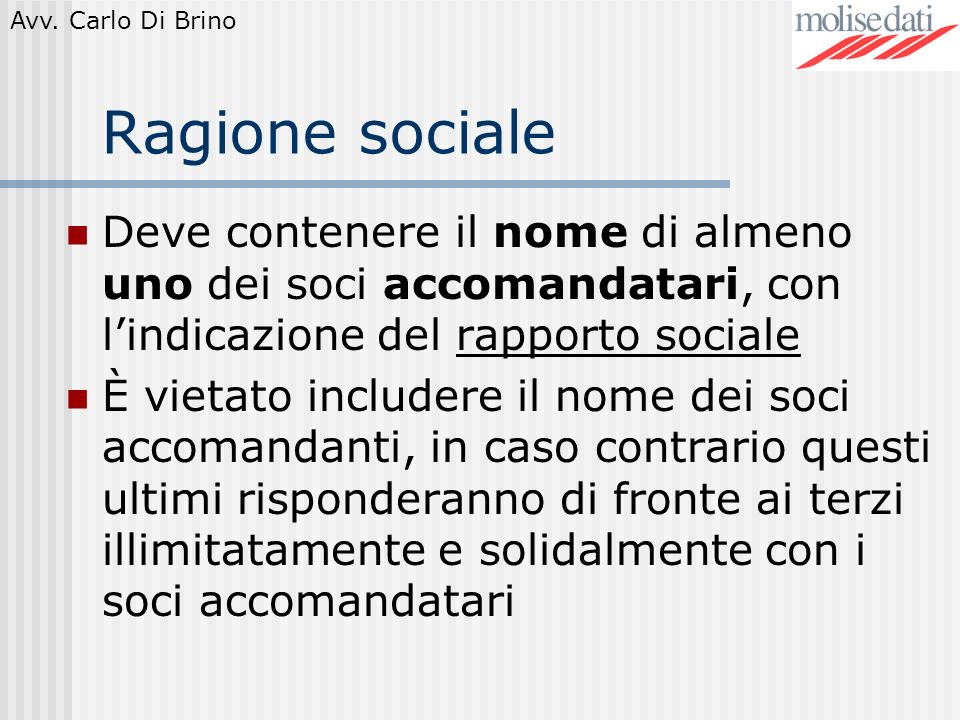 Ragione sociale Deve contenere il nome di almeno uno dei soci accomandatari, con l'indicazione del rapporto sociale.