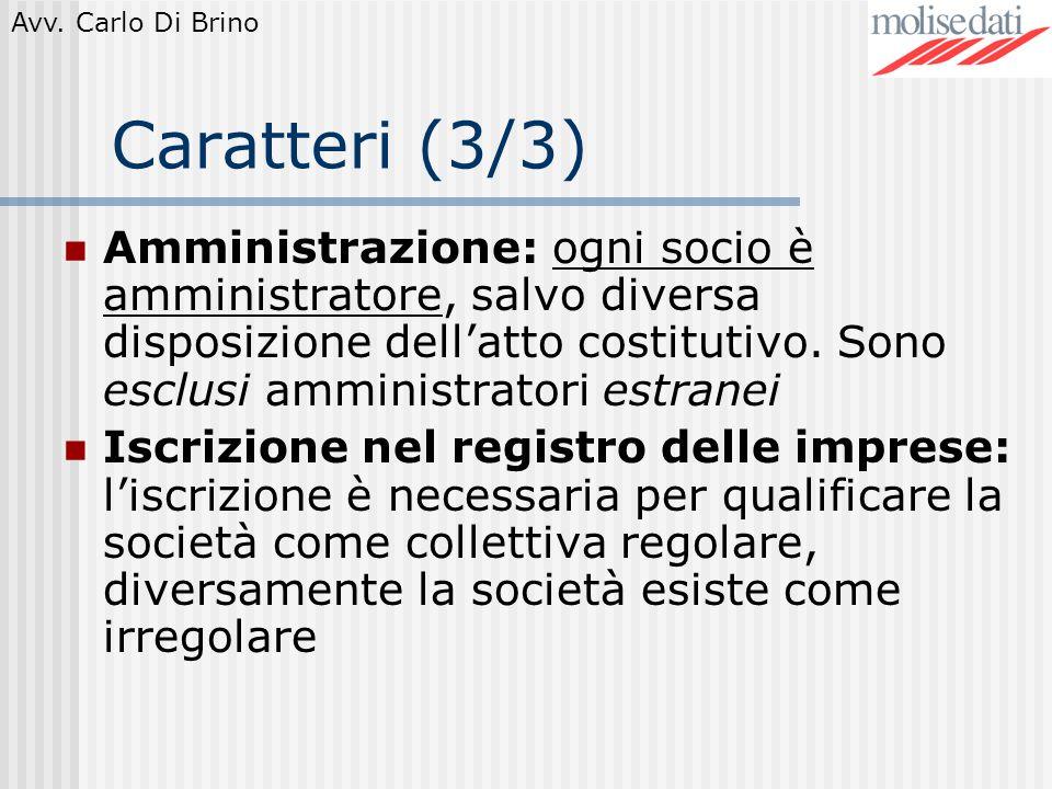 Caratteri (3/3) Amministrazione: ogni socio è amministratore, salvo diversa disposizione dell'atto costitutivo. Sono esclusi amministratori estranei.