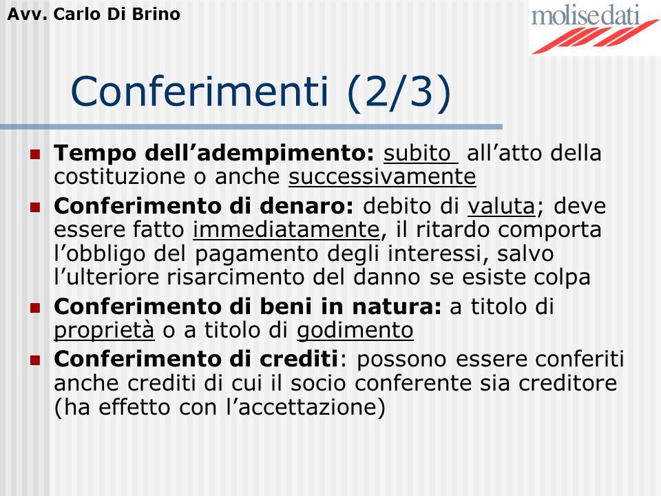 Conferimenti (2/3) Tempo dell'adempimento: subito all'atto della costituzione o anche successivamente.