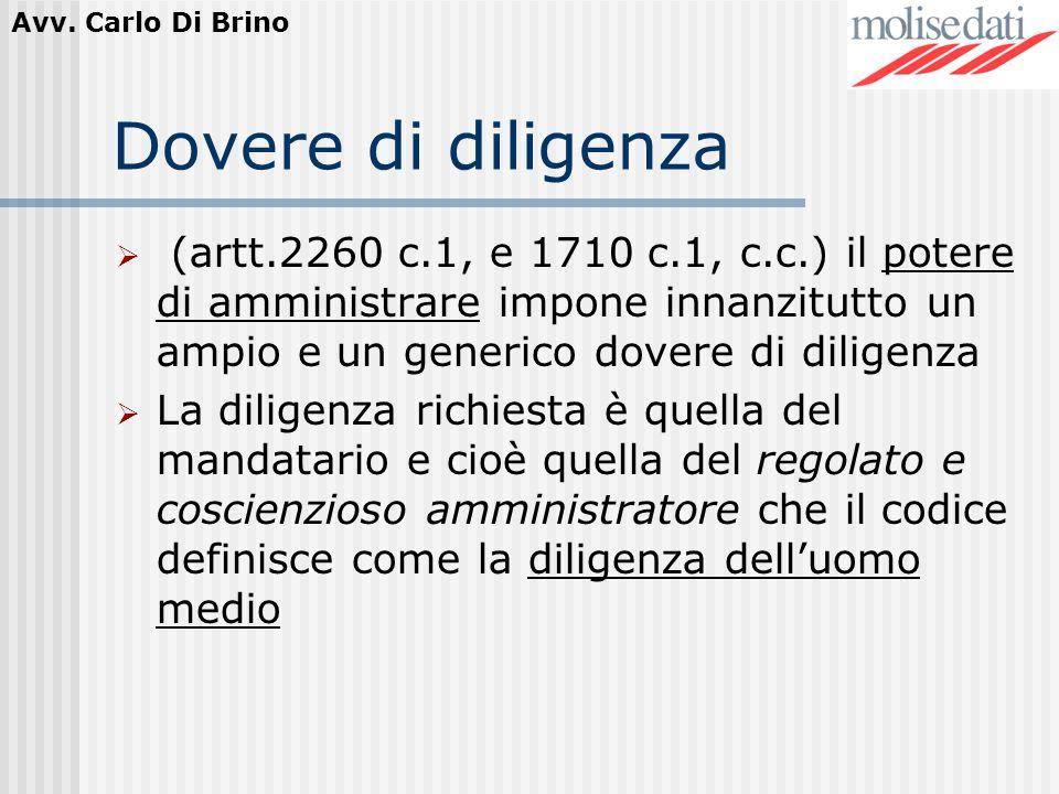 Dovere di diligenza (artt.2260 c.1, e 1710 c.1, c.c.) il potere di amministrare impone innanzitutto un ampio e un generico dovere di diligenza.