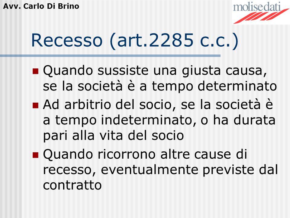 Recesso (art.2285 c.c.) Quando sussiste una giusta causa, se la società è a tempo determinato.