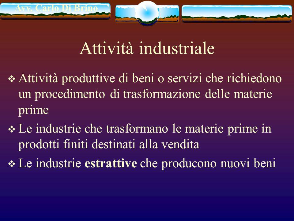 Attività industriale Attività produttive di beni o servizi che richiedono un procedimento di trasformazione delle materie prime.