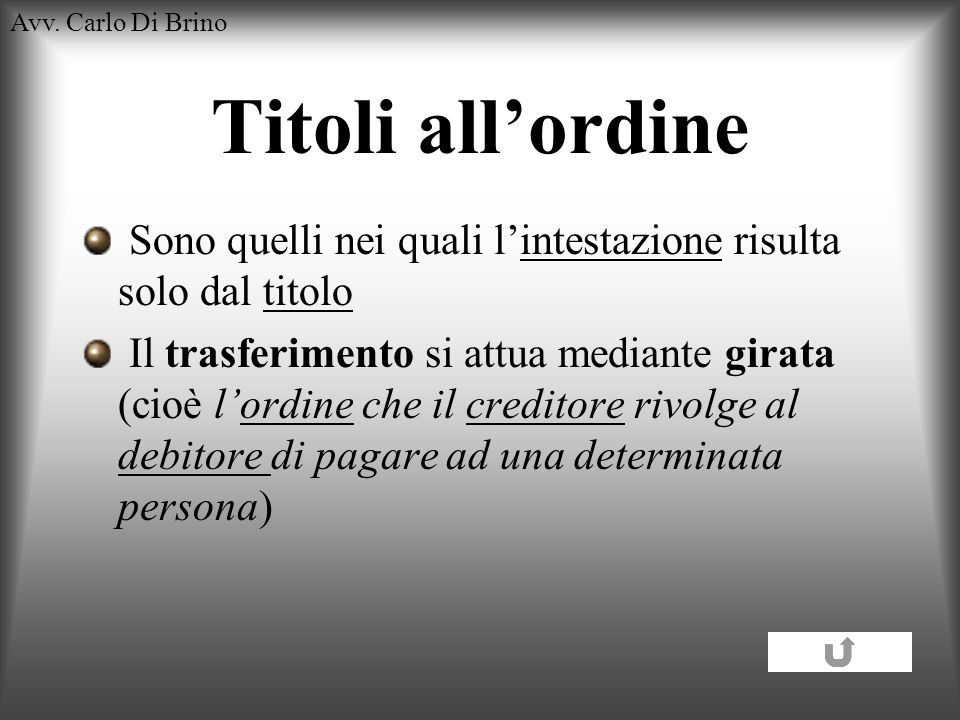 Avv. Carlo Di BrinoTitoli all'ordine. Sono quelli nei quali l'intestazione risulta solo dal titolo.