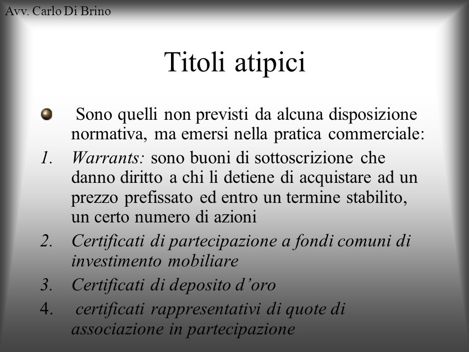 Avv. Carlo Di BrinoTitoli atipici. Sono quelli non previsti da alcuna disposizione normativa, ma emersi nella pratica commerciale: