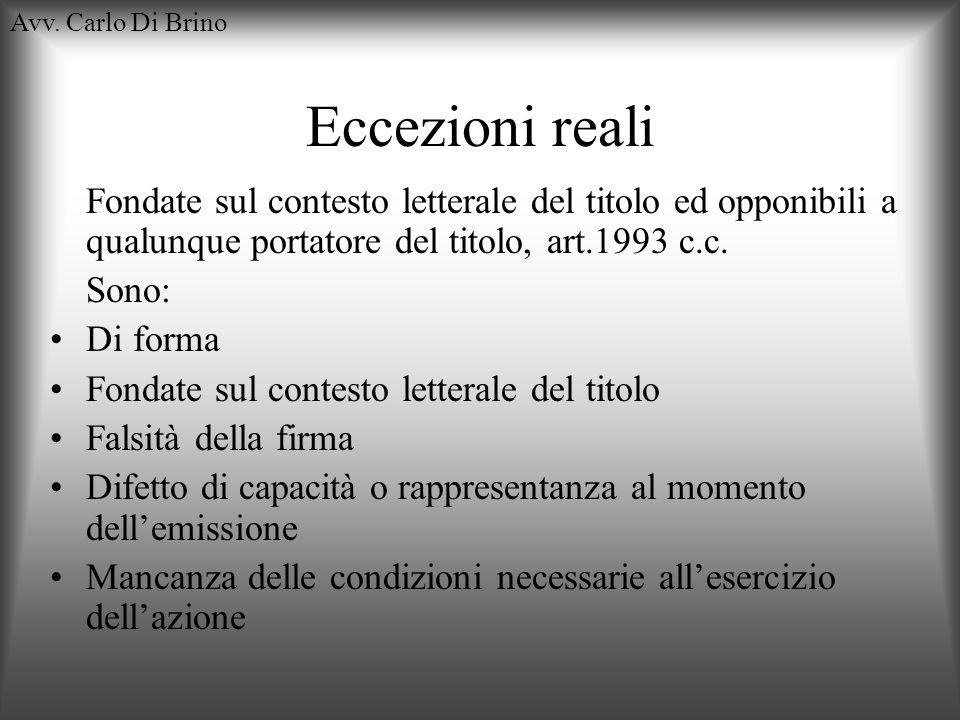 Avv. Carlo Di BrinoEccezioni reali. Fondate sul contesto letterale del titolo ed opponibili a qualunque portatore del titolo, art.1993 c.c.