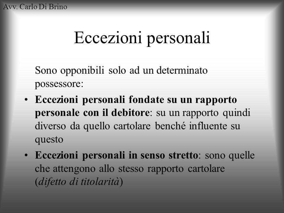 Eccezioni personali Sono opponibili solo ad un determinato possessore: