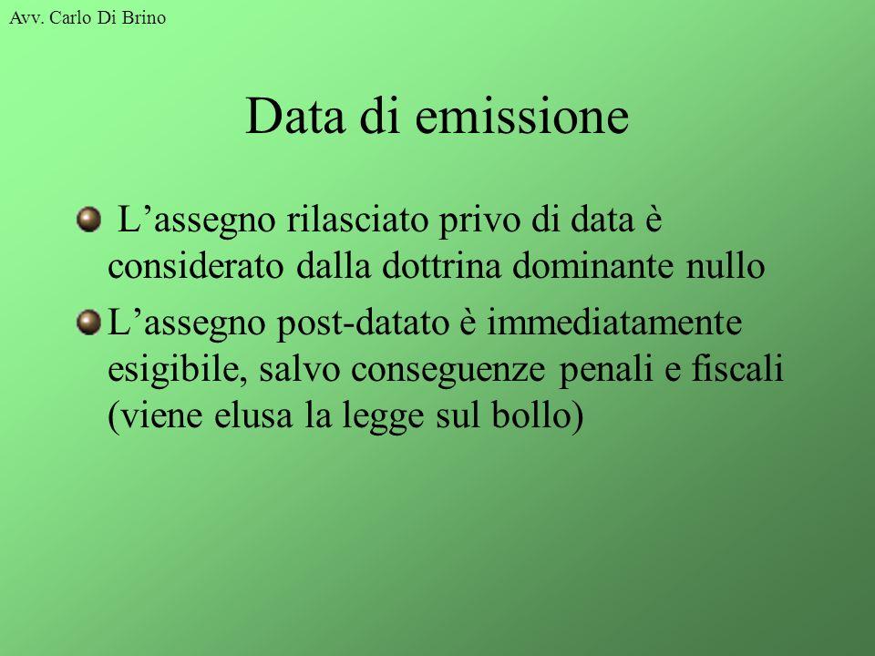 Avv. Carlo Di Brino Data di emissione. L'assegno rilasciato privo di data è considerato dalla dottrina dominante nullo.