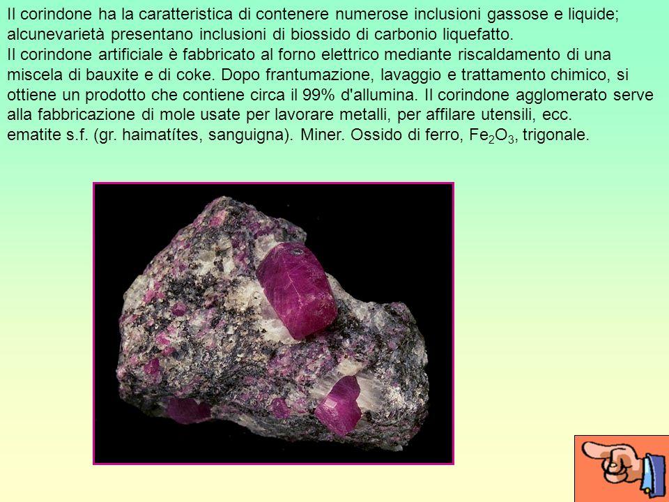 Il corindone ha la caratteristica di contenere numerose inclusioni gassose e liquide; alcunevarietà presentano inclusioni di biossido di carbonio liquefatto.