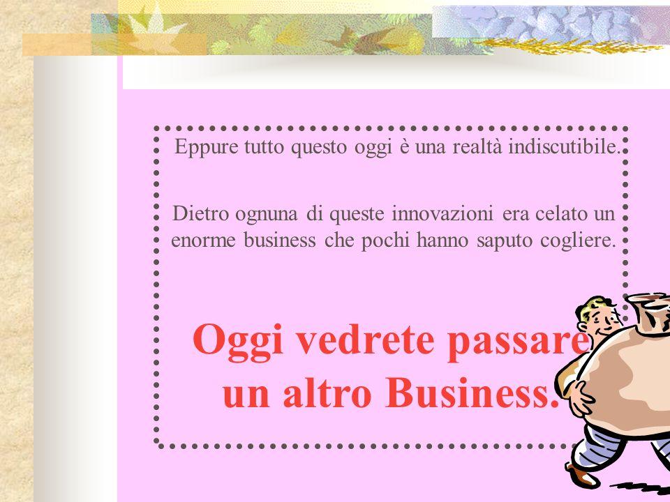 Oggi vedrete passare un altro Business.