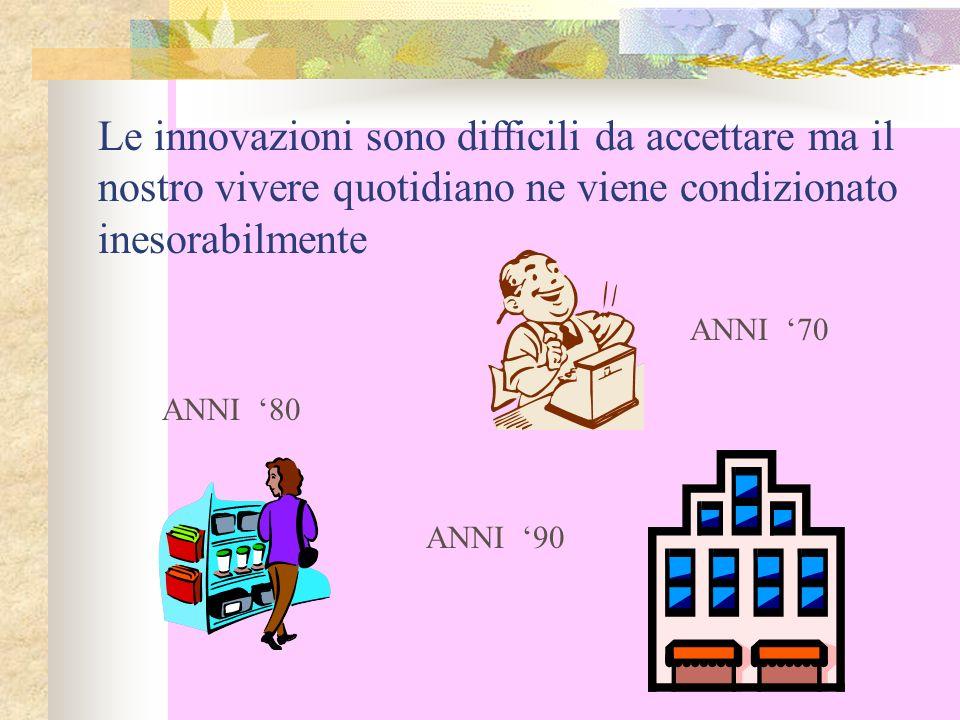 Le innovazioni sono difficili da accettare ma il nostro vivere quotidiano ne viene condizionato inesorabilmente