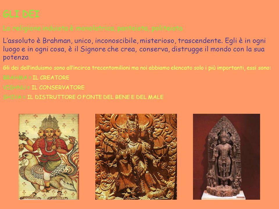 GLI DEI La religione induista è monolatrica, panteista, politeista