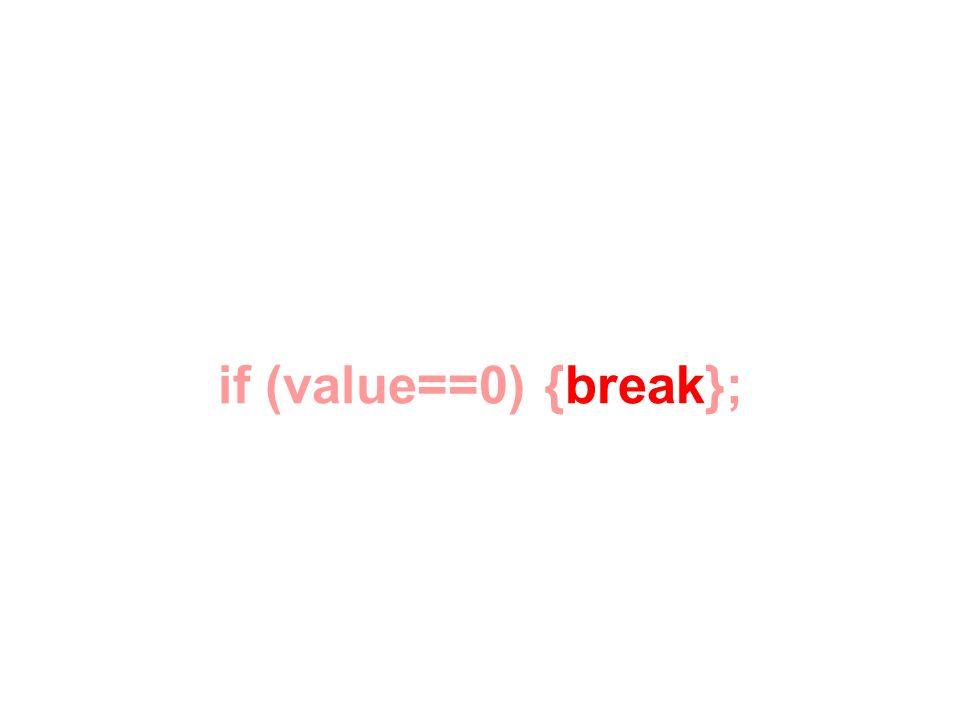 if (value==0) {break};