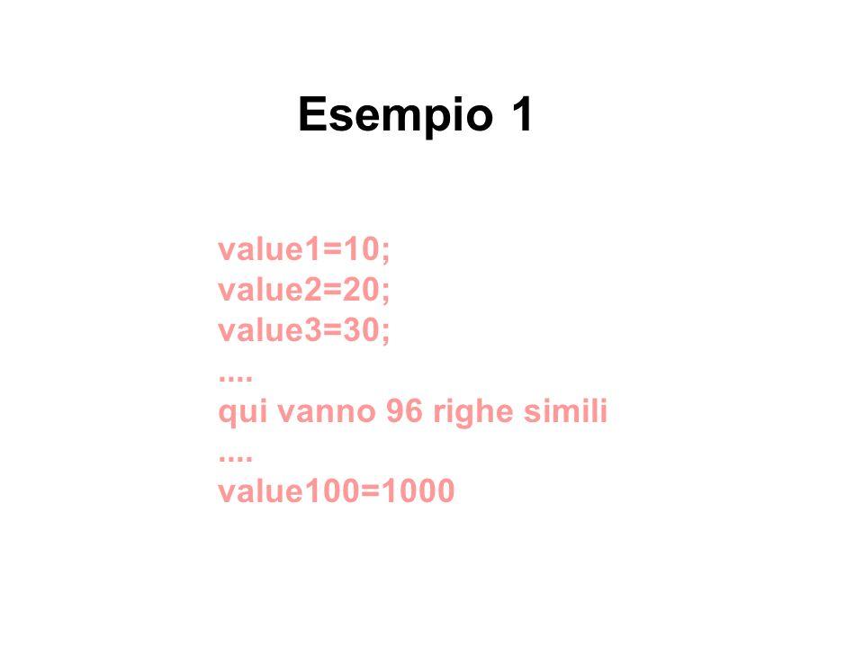 Esempio 1 value1=10; value2=20; value3=30; .... qui vanno 96 righe simili .... value100=1000