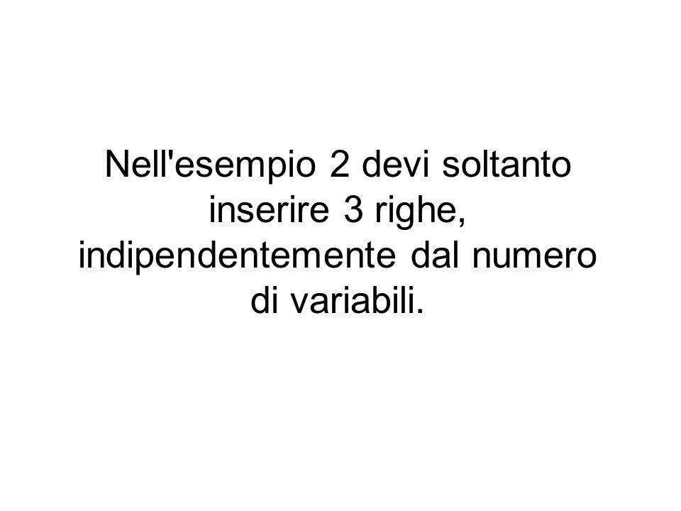 Nell esempio 2 devi soltanto inserire 3 righe, indipendentemente dal numero di variabili.