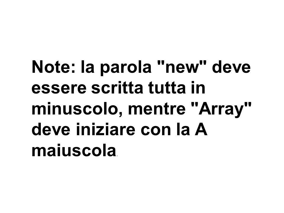 Note: la parola new deve essere scritta tutta in minuscolo, mentre Array deve iniziare con la A maiuscola.