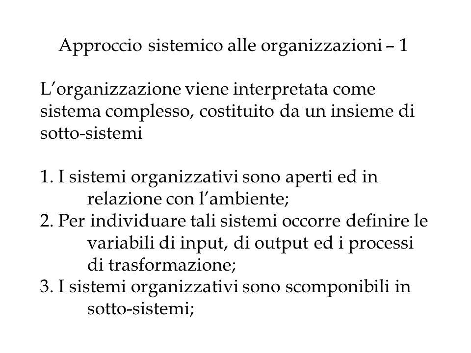 Approccio sistemico alle organizzazioni – 1 L'organizzazione viene interpretata come sistema complesso, costituito da un insieme di sotto-sistemi 1.
